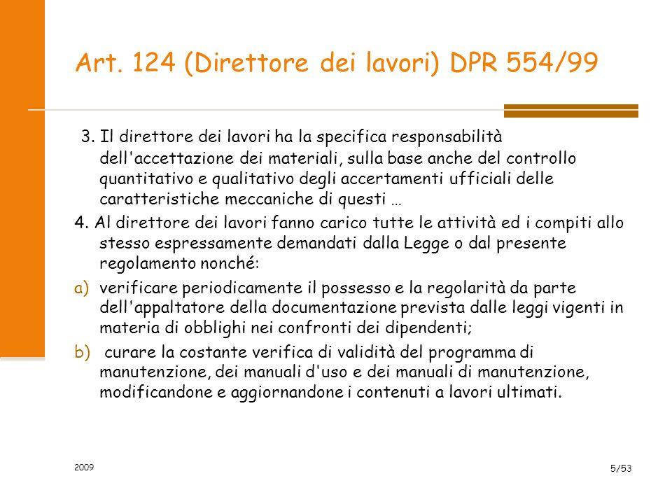 Art. 124 (Direttore dei lavori) DPR 554/99 3. Il direttore dei lavori ha la specifica responsabilità dell'accettazione dei materiali, sulla base anche
