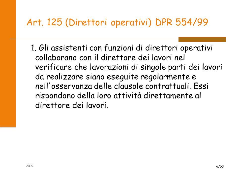 Art. 125 (Direttori operativi) DPR 554/99 1. Gli assistenti con funzioni di direttori operativi collaborano con il direttore dei lavori nel verificare