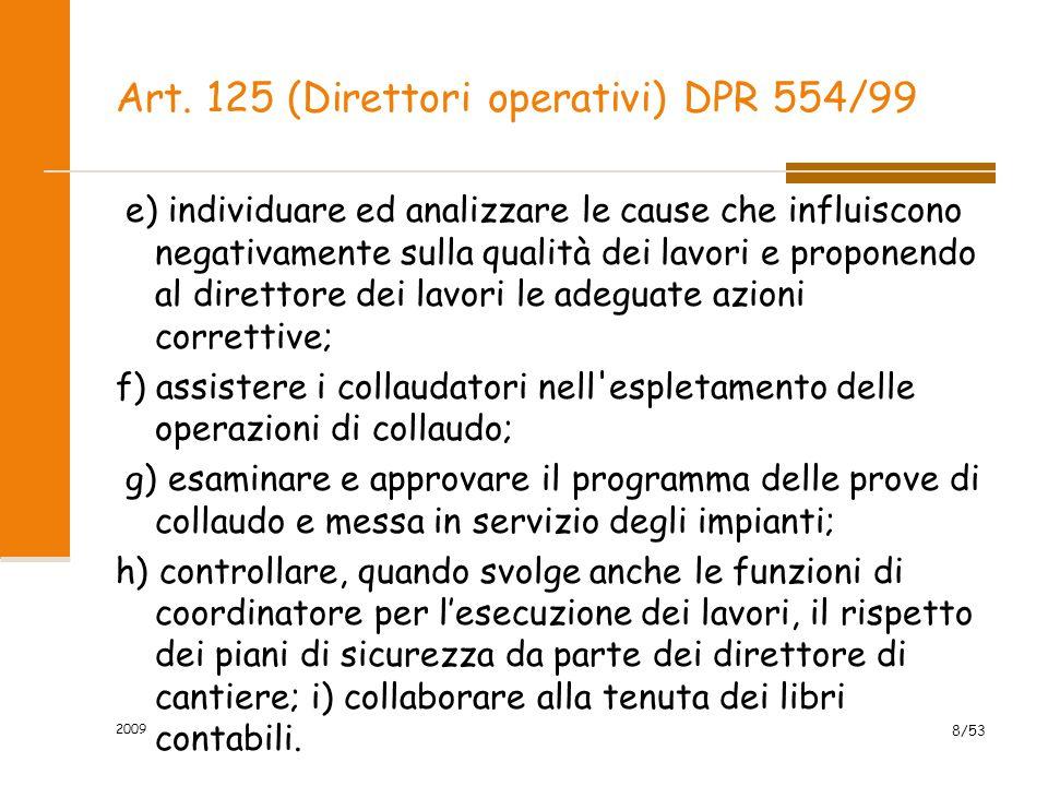 Art. 125 (Direttori operativi) DPR 554/99 e) individuare ed analizzare le cause che influiscono negativamente sulla qualità dei lavori e proponendo al