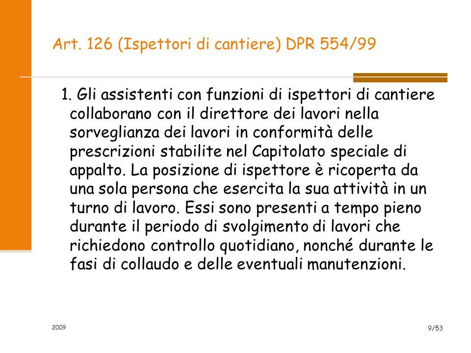 Art. 126 (Ispettori di cantiere) DPR 554/99 1. Gli assistenti con funzioni di ispettori di cantiere collaborano con il direttore dei lavori nella sorv