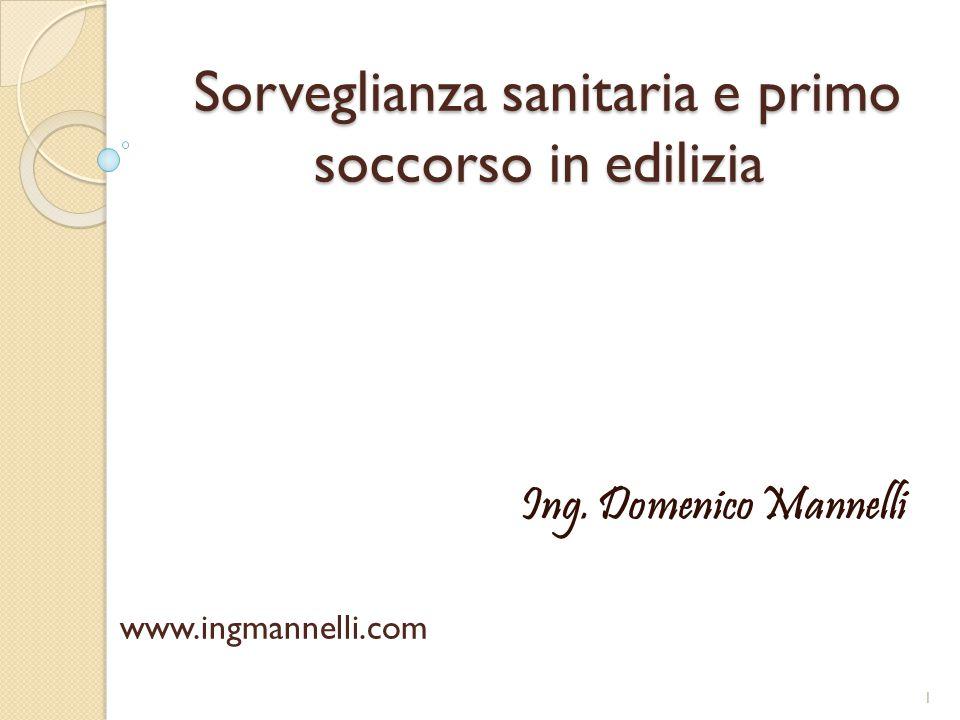 Sorveglianza sanitaria e primo soccorso in edilizia Sorveglianza sanitaria e primo soccorso in edilizia www.ingmannelli.com Ing.