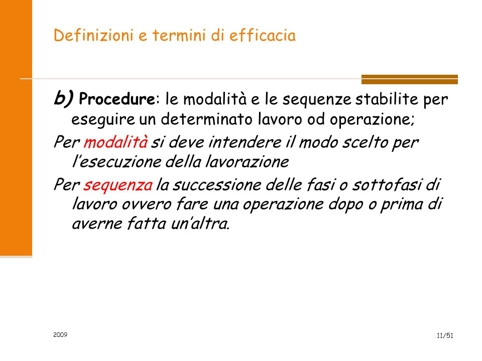2009 11/51 Definizioni e termini di efficacia b) Procedure: le modalità e le sequenze stabilite per eseguire un determinato lavoro od operazione; Per