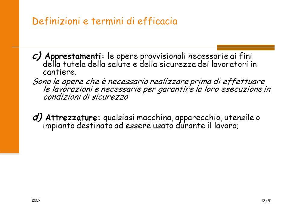 2009 12/51 Definizioni e termini di efficacia c) Apprestamenti: le opere provvisionali necessarie ai fini della tutela della salute e della sicurezza
