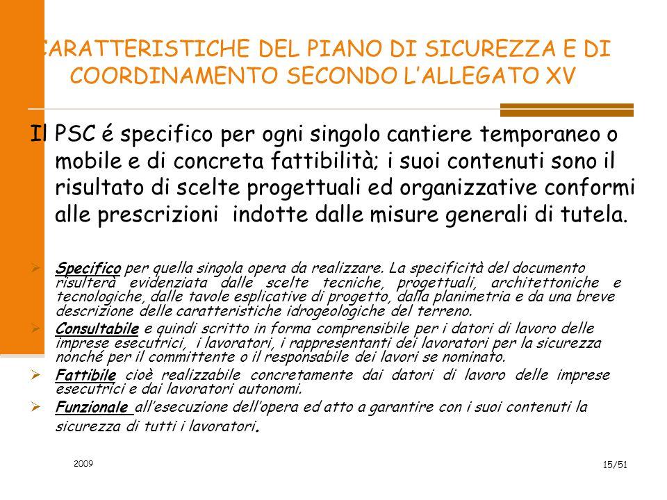 2009 15/51 CARATTERISTICHE DEL PIANO DI SICUREZZA E DI COORDINAMENTO SECONDO L'ALLEGATO XV Il PSC é specifico per ogni singolo cantiere temporaneo o m