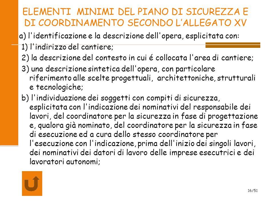 2009 16/51 ELEMENTI MINIMI DEL PIANO DI SICUREZZA E DI COORDINAMENTO SECONDO L'ALLEGATO XV a) l'identificazione e la descrizione dell'opera, esplicita