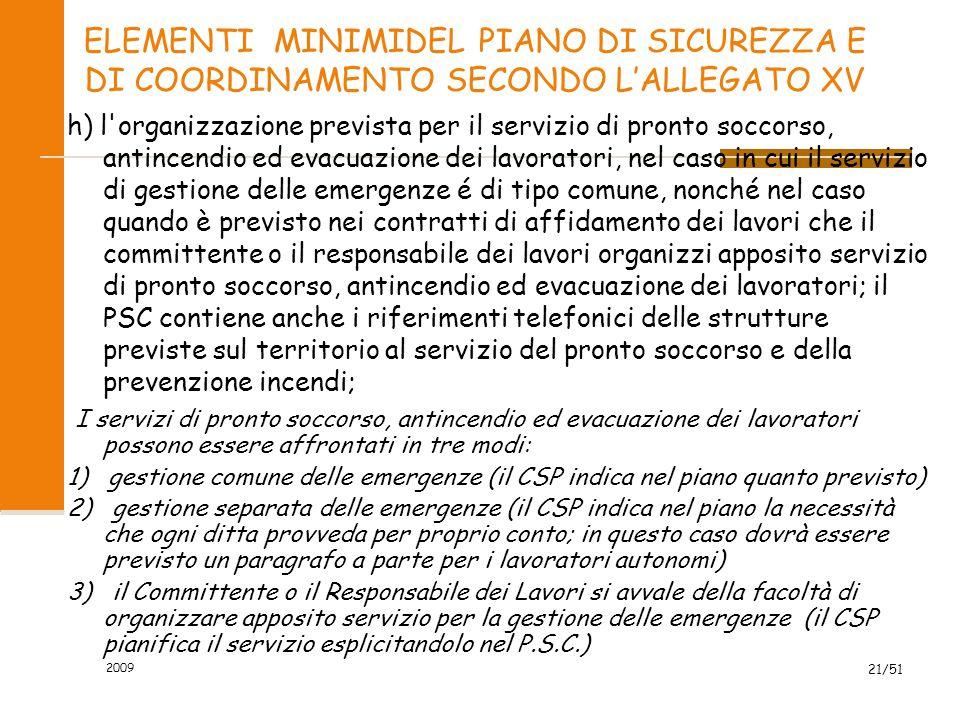 2009 21/51 ELEMENTI MINIMIDEL PIANO DI SICUREZZA E DI COORDINAMENTO SECONDO L'ALLEGATO XV h) l'organizzazione prevista per il servizio di pronto socco