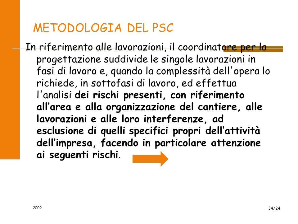 METODOLOGIA DEL PSC In riferimento alle lavorazioni, il coordinatore per la progettazione suddivide le singole lavorazioni in fasi di lavoro e, quando