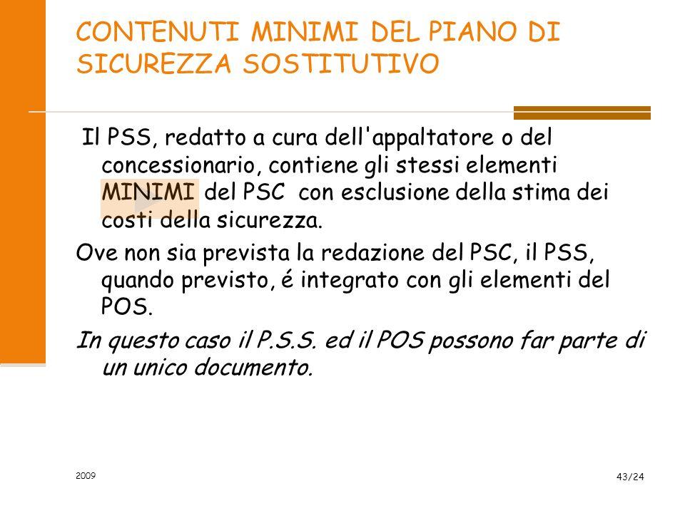 CONTENUTI MINIMI DEL PIANO DI SICUREZZA SOSTITUTIVO Il PSS, redatto a cura dell'appaltatore o del concessionario, contiene gli stessi elementi MINIMI