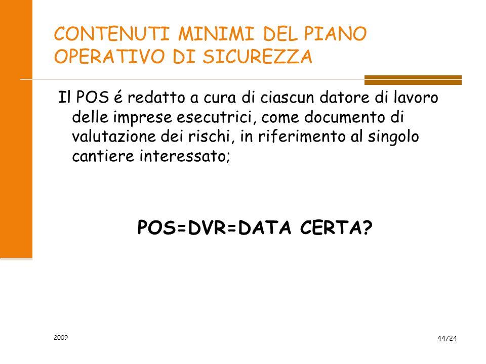 CONTENUTI MINIMI DEL PIANO OPERATIVO DI SICUREZZA Il POS é redatto a cura di ciascun datore di lavoro delle imprese esecutrici, come documento di valu