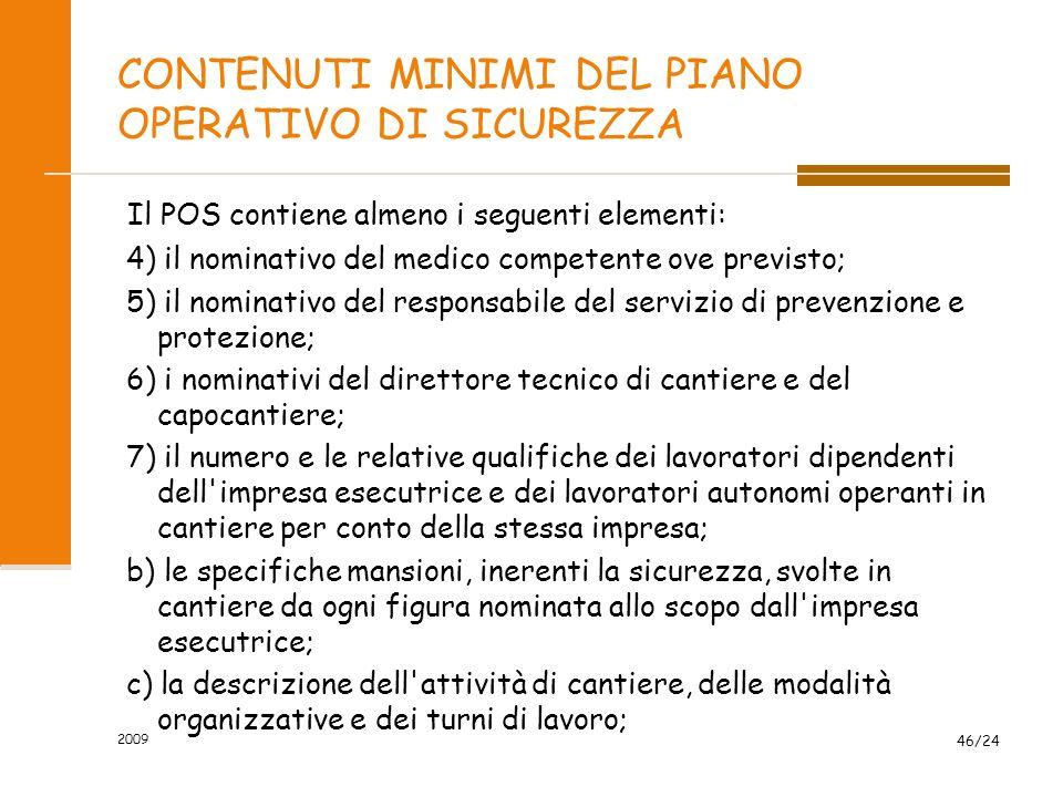 CONTENUTI MINIMI DEL PIANO OPERATIVO DI SICUREZZA Il POS contiene almeno i seguenti elementi: 4) il nominativo del medico competente ove previsto; 5)
