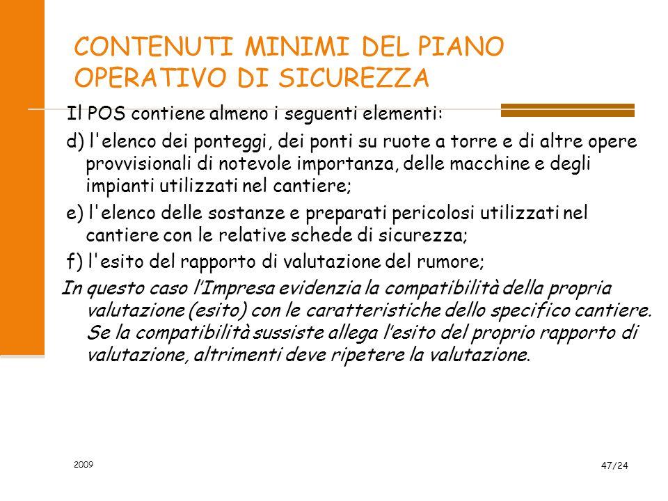 CONTENUTI MINIMI DEL PIANO OPERATIVO DI SICUREZZA Il POS contiene almeno i seguenti elementi: d) l'elenco dei ponteggi, dei ponti su ruote a torre e d