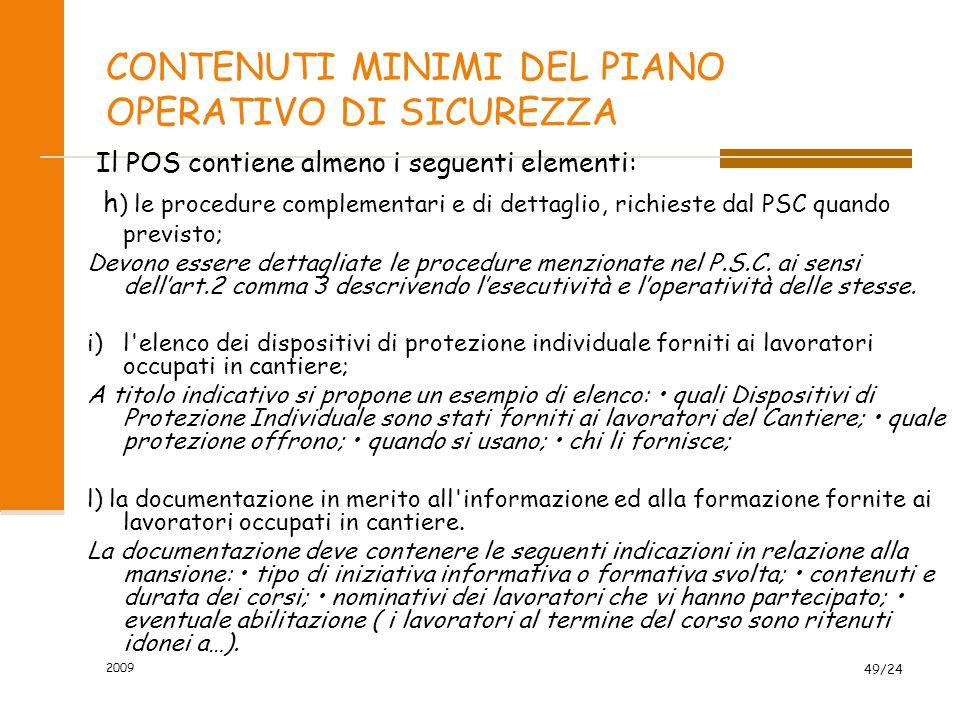 CONTENUTI MINIMI DEL PIANO OPERATIVO DI SICUREZZA Il POS contiene almeno i seguenti elementi: h ) le procedure complementari e di dettaglio, richieste