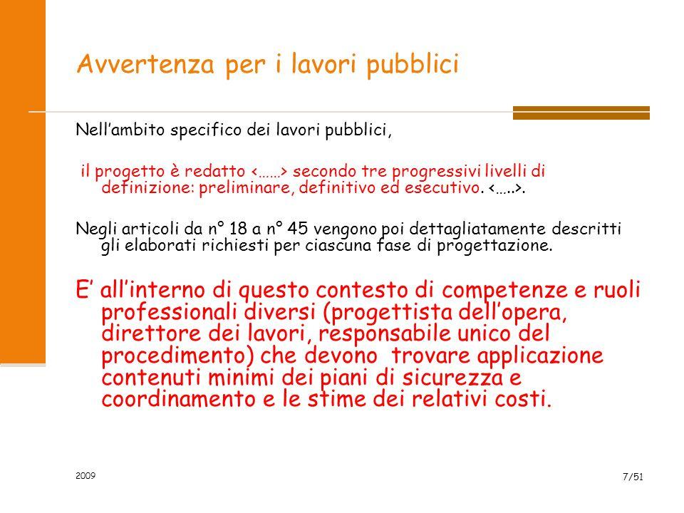 2009 7/51 Avvertenza per i lavori pubblici Nell'ambito specifico dei lavori pubblici, il progetto è redatto secondo tre progressivi livelli di definiz