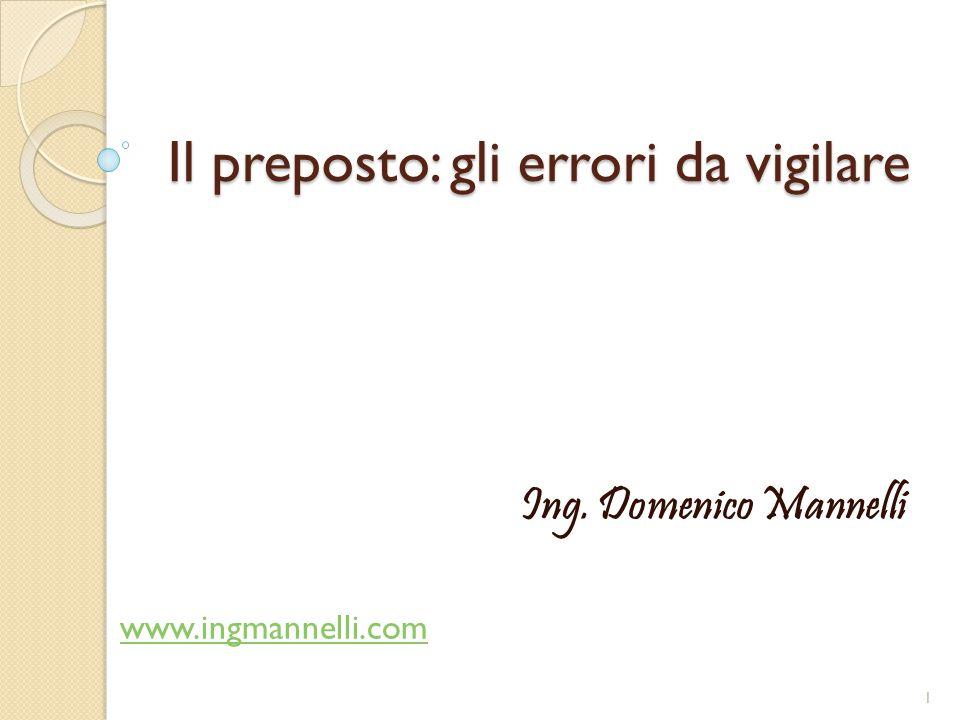 Il preposto: gli errori da vigilare www.ingmannelli.com Ing. Domenico Mannelli 1