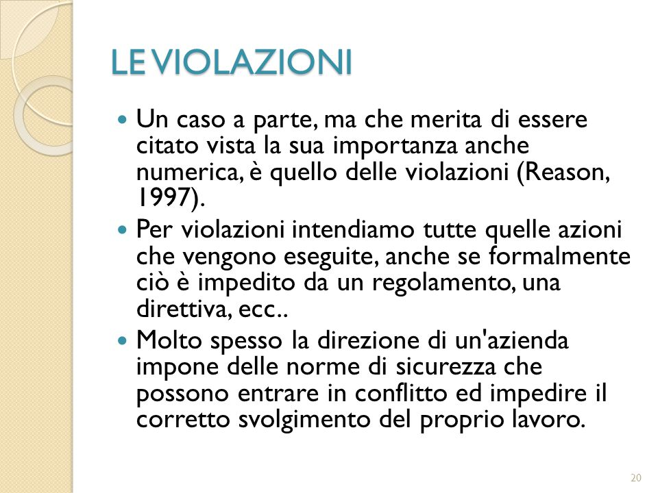 20 LE VIOLAZIONI Un caso a parte, ma che merita di essere citato vista la sua importanza anche numerica, è quello delle violazioni (Reason, 1997). Per