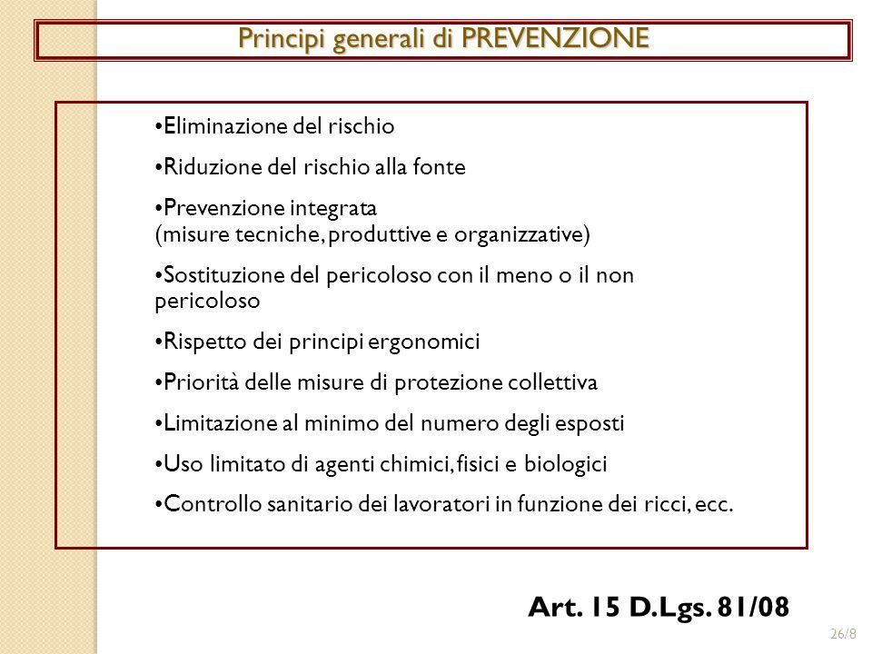 26/8 Principi generali di PREVENZIONE Eliminazione del rischio Riduzione del rischio alla fonte Prevenzione integrata (misure tecniche, produttive e o