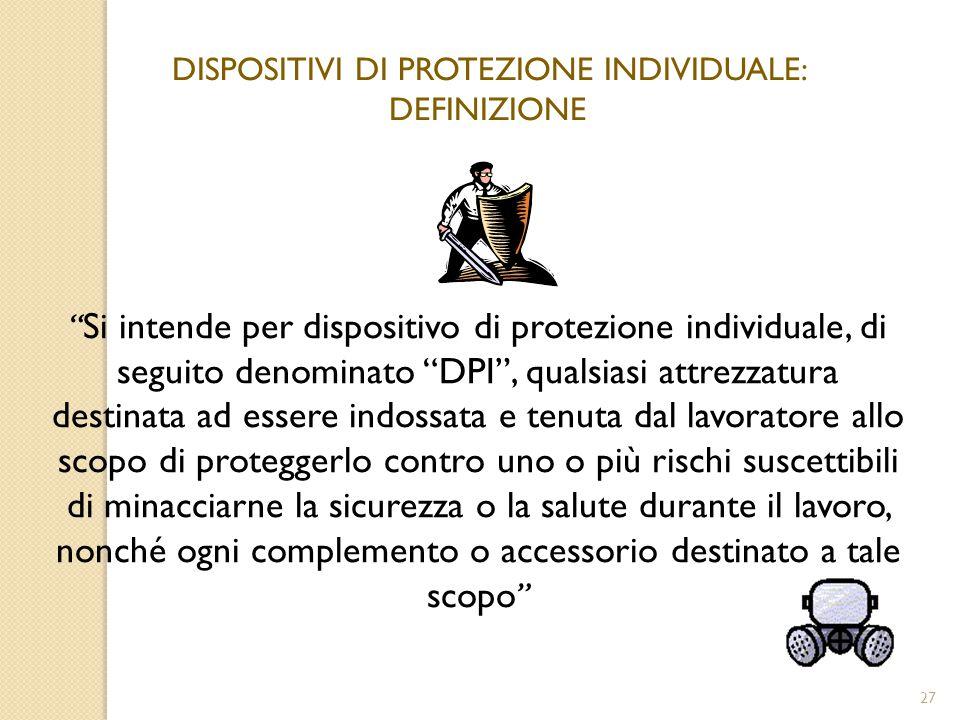 """27 DISPOSITIVI DI PROTEZIONE INDIVIDUALE: DEFINIZIONE """" Si intende per dispositivo di protezione individuale, di seguito denominato """"DPI"""", qualsiasi a"""