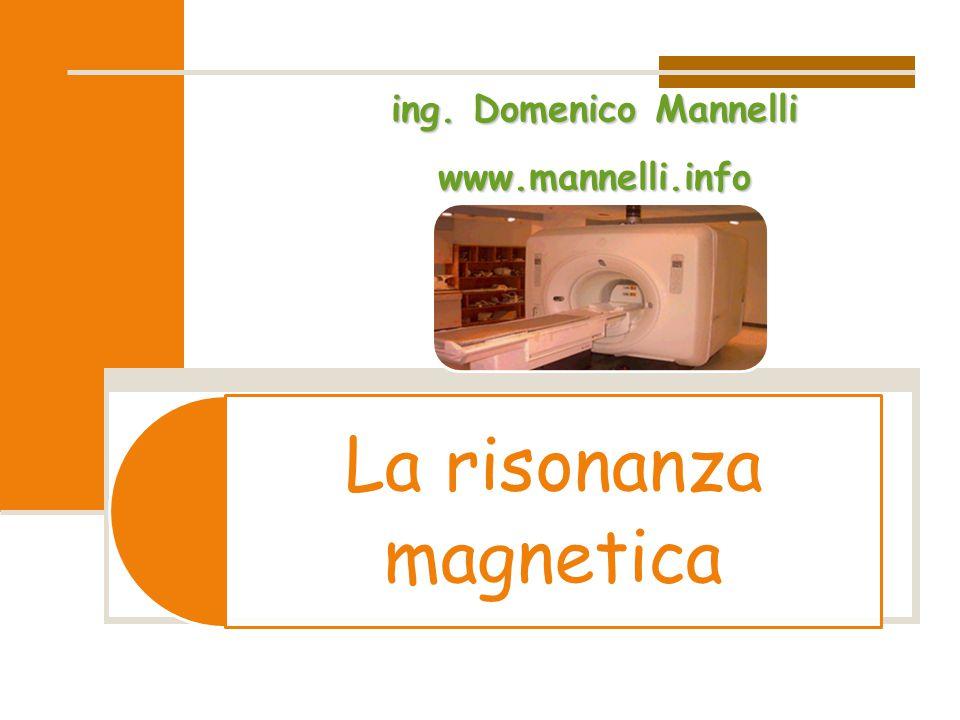 La risonanza magneticaing. Domenico Mannelli www.mannelli.info