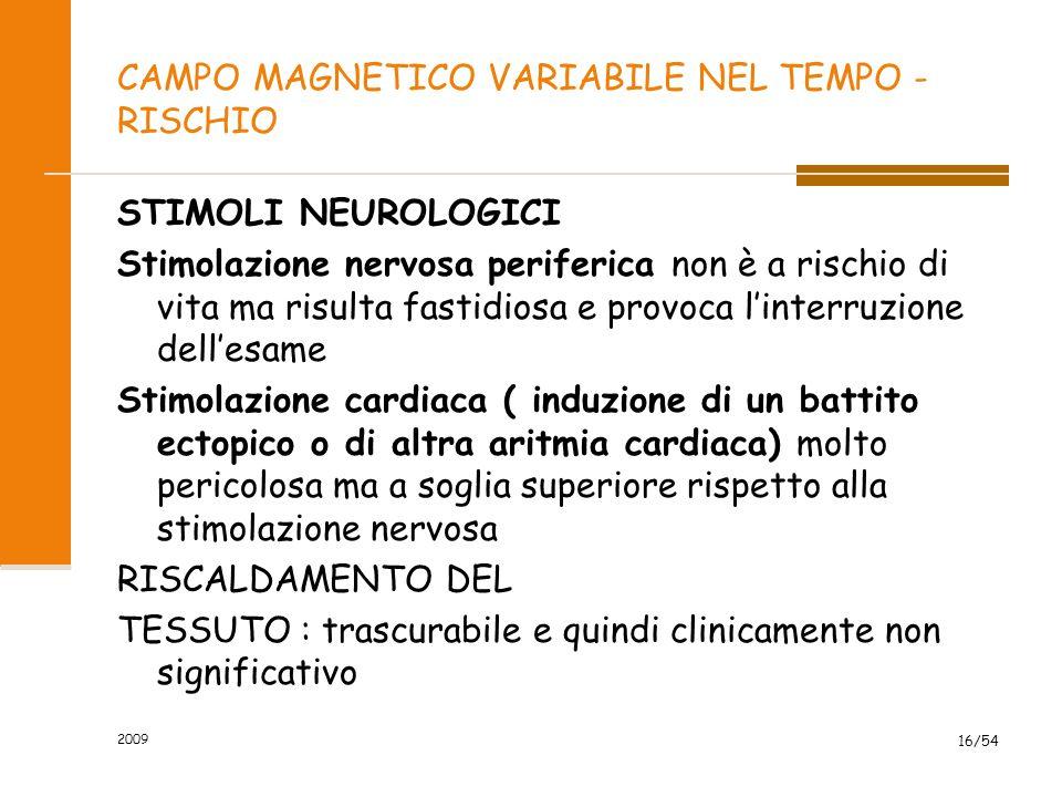 2009 16/54 CAMPO MAGNETICO VARIABILE NEL TEMPO - RISCHIO STIMOLI NEUROLOGICI Stimolazione nervosa periferica non è a rischio di vita ma risulta fastid