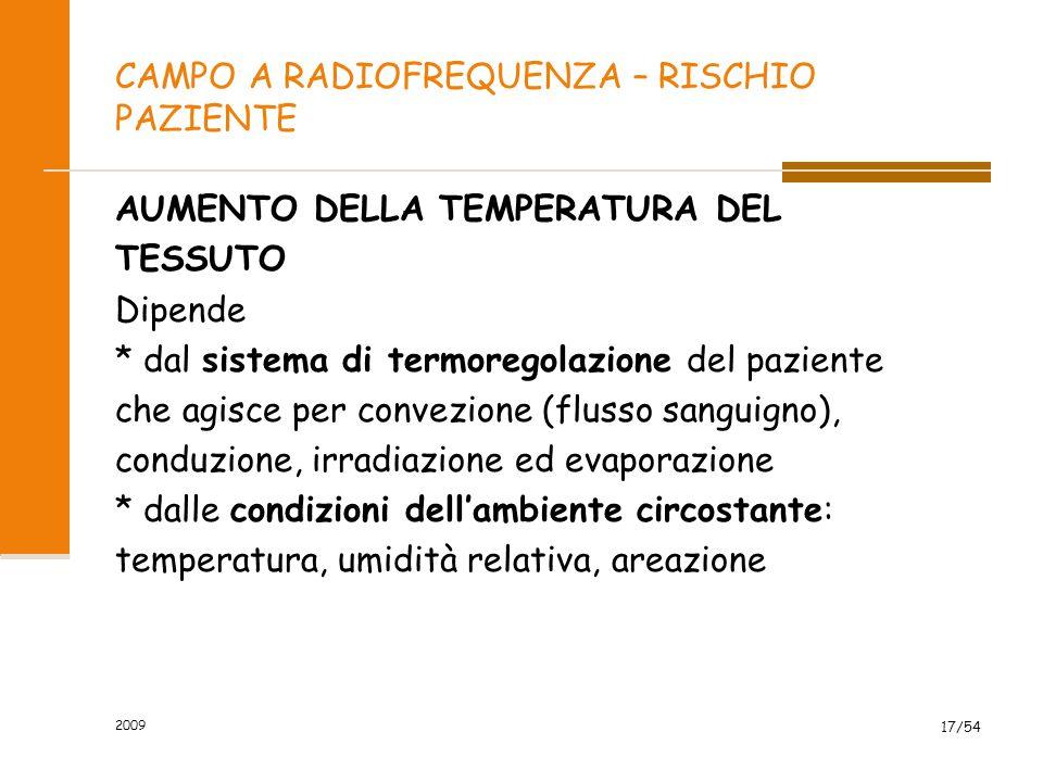 2009 17/54 CAMPO A RADIOFREQUENZA – RISCHIO PAZIENTE AUMENTO DELLA TEMPERATURA DEL TESSUTO Dipende * dal sistema di termoregolazione del paziente che