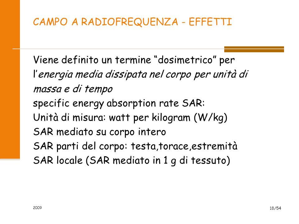 """2009 18/54 CAMPO A RADIOFREQUENZA - EFFETTI Viene definito un termine """"dosimetrico"""" per l'energia media dissipata nel corpo per unità di massa e di te"""