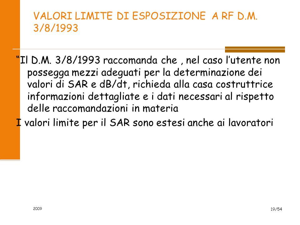 """2009 19/54 VALORI LIMITE DI ESPOSIZIONE A RF D.M. 3/8/1993 """"Il D.M. 3/8/1993 raccomanda che, nel caso l'utente non possegga mezzi adeguati per la dete"""