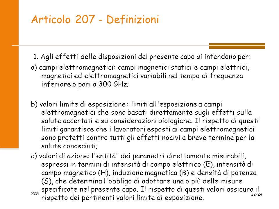 Articolo 207 - Definizioni 1. Agli effetti delle disposizioni del presente capo si intendono per: a) campi elettromagnetici: campi magnetici statici e