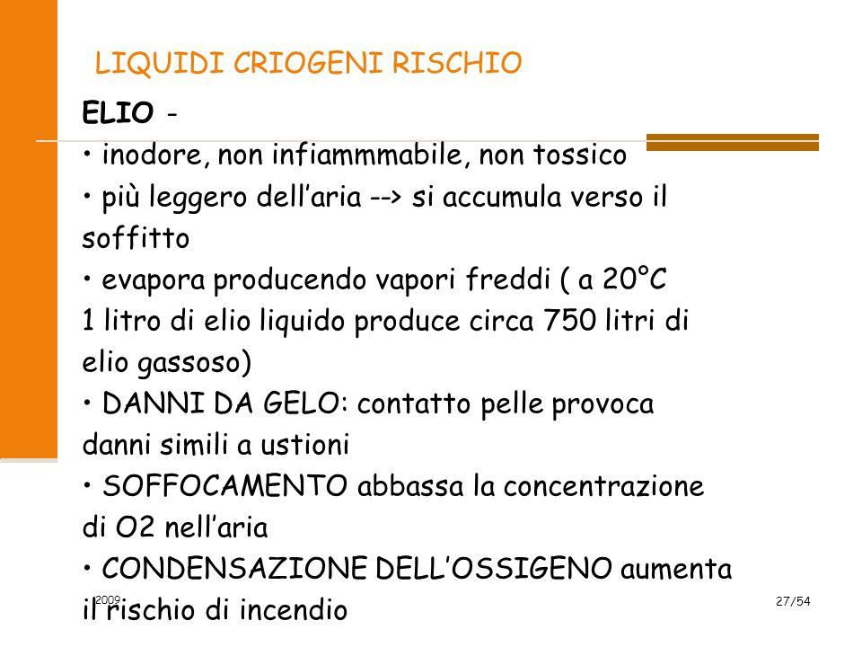 2009 27/54 LIQUIDI CRIOGENI RISCHIO ELIO - inodore, non infiammmabile, non tossico più leggero dell'aria --> si accumula verso il soffitto evapora pro