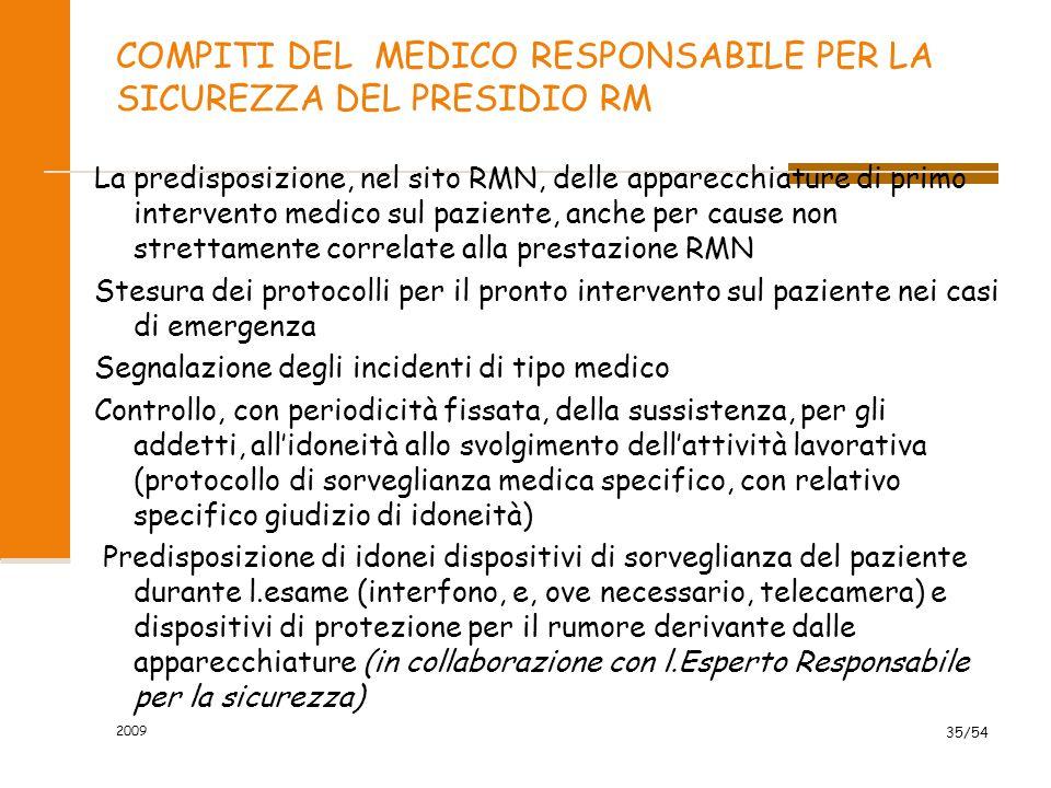 2009 35/54 COMPITI DEL MEDICO RESPONSABILE PER LA SICUREZZA DEL PRESIDIO RM La predisposizione, nel sito RMN, delle apparecchiature di primo intervent