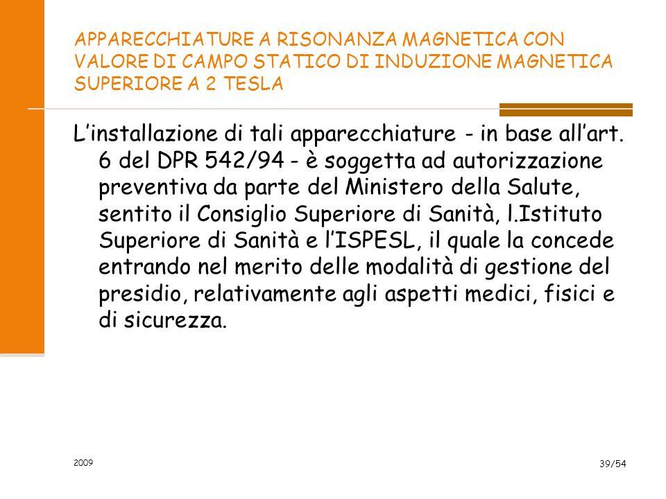 2009 39/54 APPARECCHIATURE A RISONANZA MAGNETICA CON VALORE DI CAMPO STATICO DI INDUZIONE MAGNETICA SUPERIORE A 2 TESLA L'installazione di tali appare