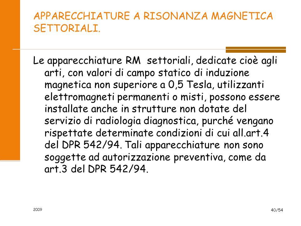 2009 40/54 APPARECCHIATURE A RISONANZA MAGNETICA SETTORIALI. Le apparecchiature RM settoriali, dedicate cioè agli arti, con valori di campo statico di