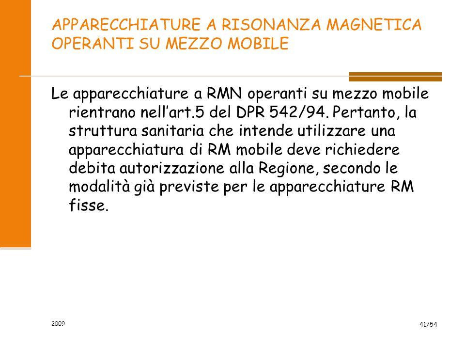 2009 41/54 APPARECCHIATURE A RISONANZA MAGNETICA OPERANTI SU MEZZO MOBILE Le apparecchiature a RMN operanti su mezzo mobile rientrano nell'art.5 del D