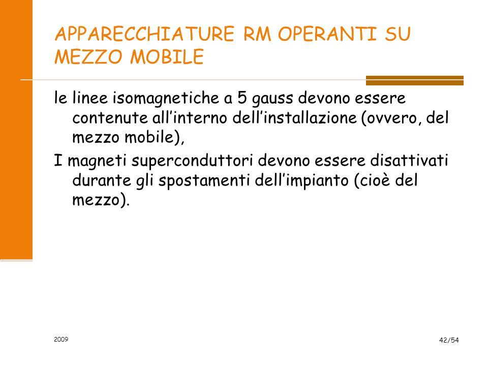 2009 42/54 APPARECCHIATURE RM OPERANTI SU MEZZO MOBILE le linee isomagnetiche a 5 gauss devono essere contenute all'interno dell'installazione (ovvero
