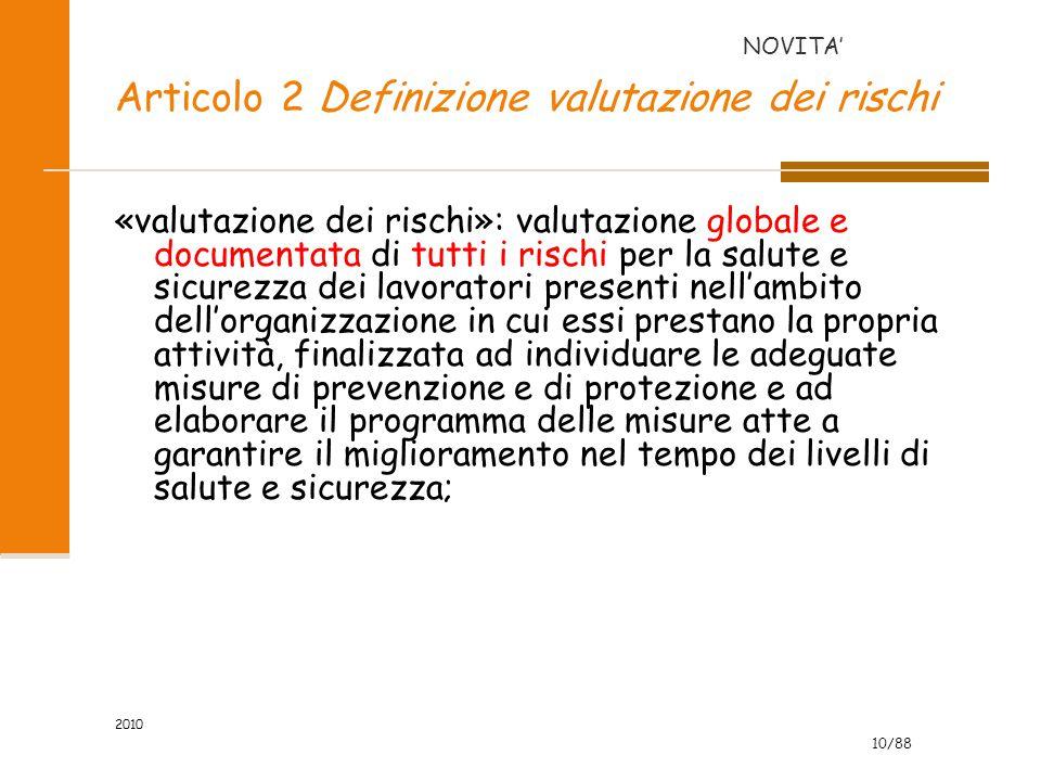 10/88 2010 Articolo 2 Definizione valutazione dei rischi «valutazione dei rischi»: valutazione globale e documentata di tutti i rischi per la salute e