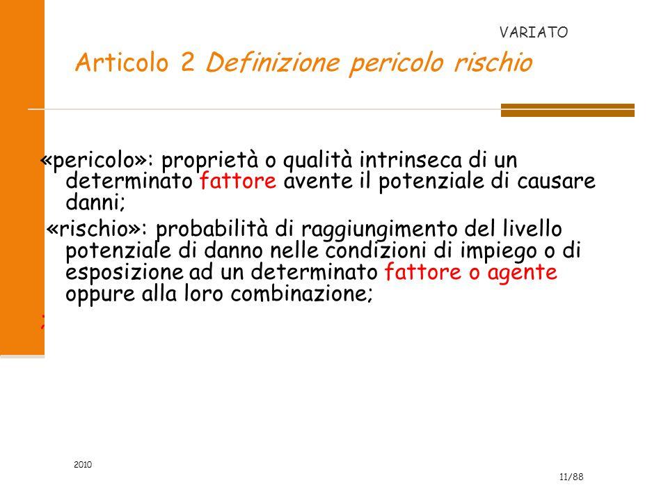 11/88 2010 Articolo 2 Definizione pericolo rischio «pericolo»: proprietà o qualità intrinseca di un determinato fattore avente il potenziale di causar