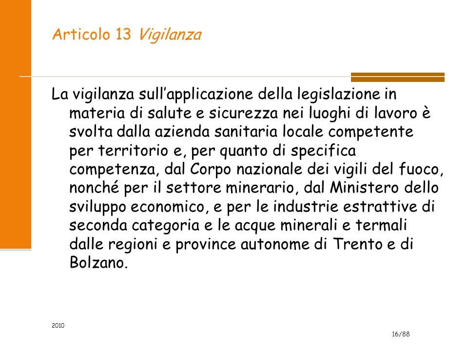 16/88 2010 Articolo 13 Vigilanza La vigilanza sull'applicazione della legislazione in materia di salute e sicurezza nei luoghi di lavoro è svolta dall