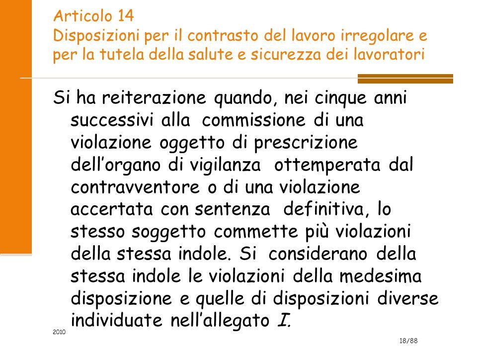 18/88 2010 Articolo 14 Disposizioni per il contrasto del lavoro irregolare e per la tutela della salute e sicurezza dei lavoratori Si ha reiterazione