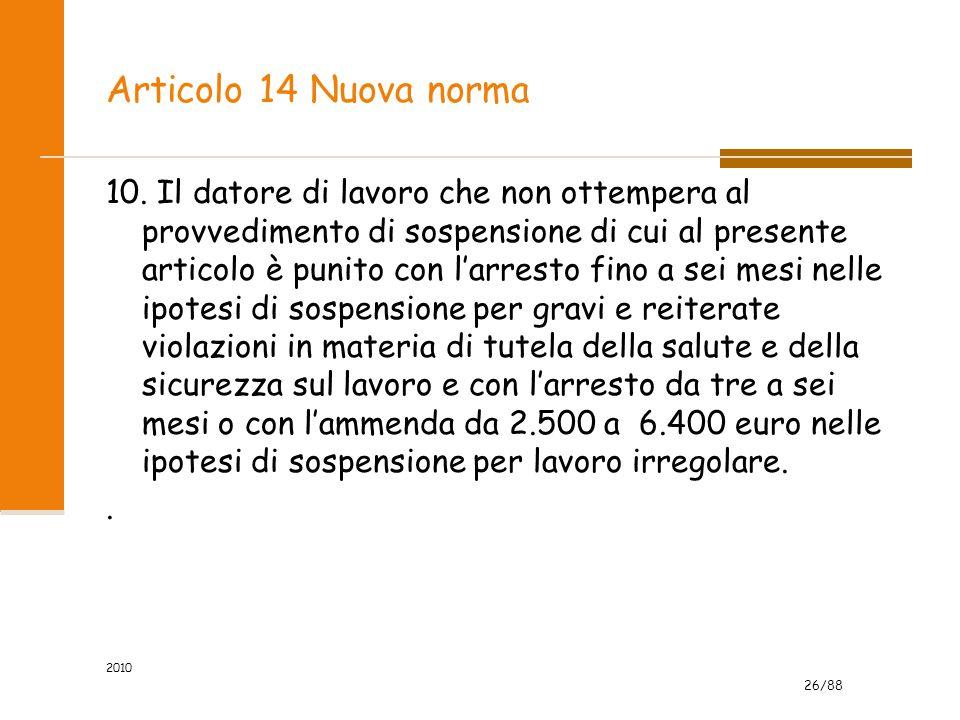 26/88 2010 Articolo 14 Nuova norma 10. Il datore di lavoro che non ottempera al provvedimento di sospensione di cui al presente articolo è punito con
