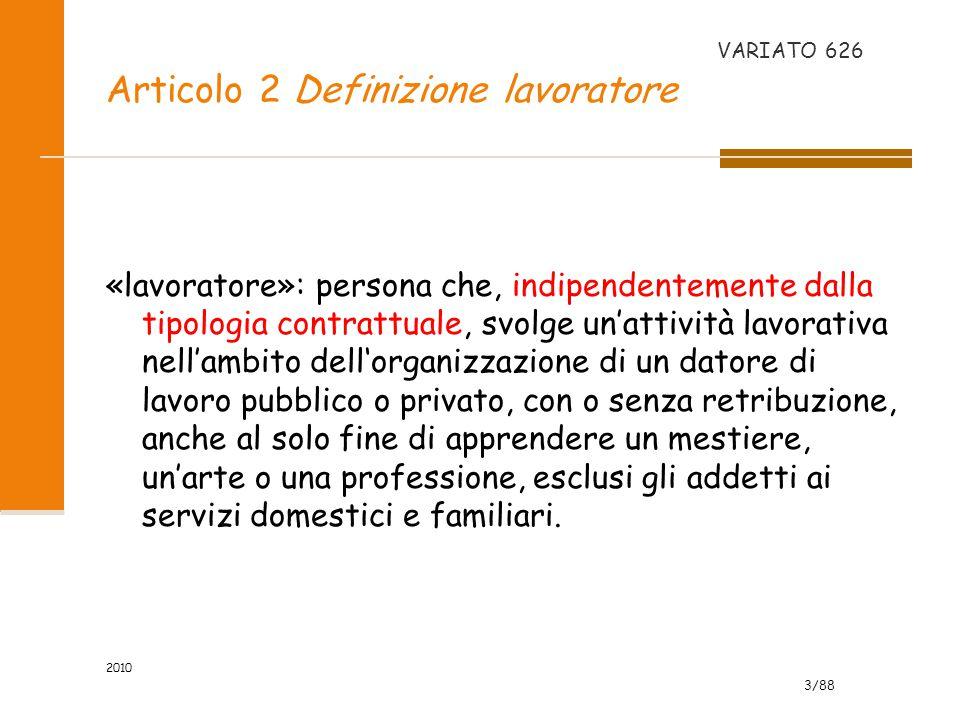 3/88 2010 Articolo 2 Definizione lavoratore «lavoratore»: persona che, indipendentemente dalla tipologia contrattuale, svolge un'attività lavorativa n