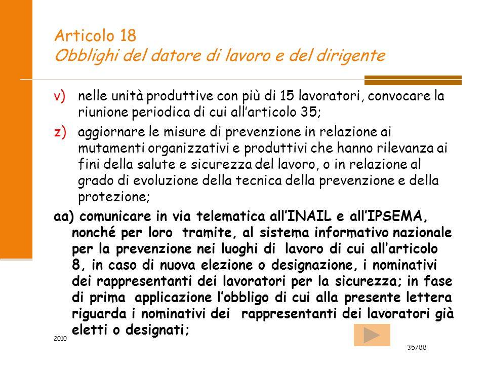 35/88 2010 Articolo 18 Obblighi del datore di lavoro e del dirigente v)nelle unità produttive con più di 15 lavoratori, convocare la riunione periodic