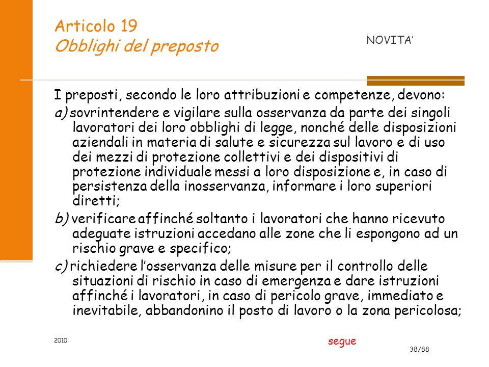 38/88 2010 Articolo 19 Obblighi del preposto I preposti, secondo le loro attribuzioni e competenze, devono: a) sovrintendere e vigilare sulla osservan