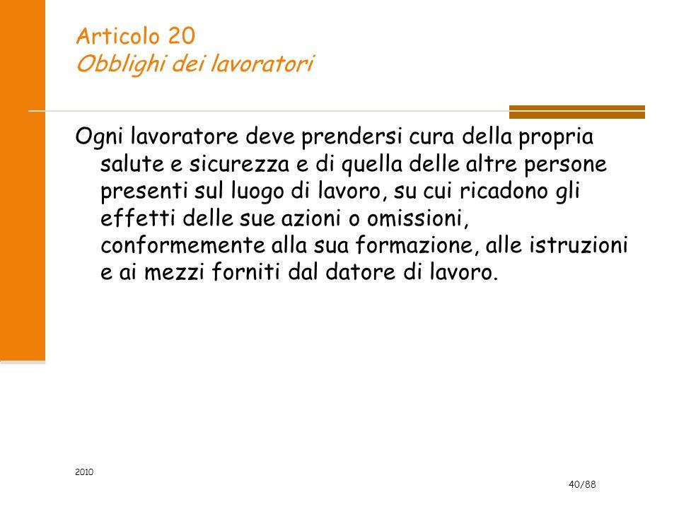 40/88 2010 Articolo 20 Obblighi dei lavoratori Ogni lavoratore deve prendersi cura della propria salute e sicurezza e di quella delle altre persone pr