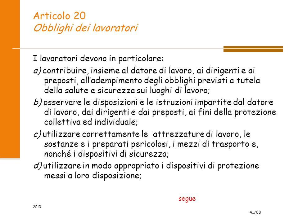 41/88 2010 Articolo 20 Obblighi dei lavoratori I lavoratori devono in particolare: a) contribuire, insieme al datore di lavoro, ai dirigenti e ai prep