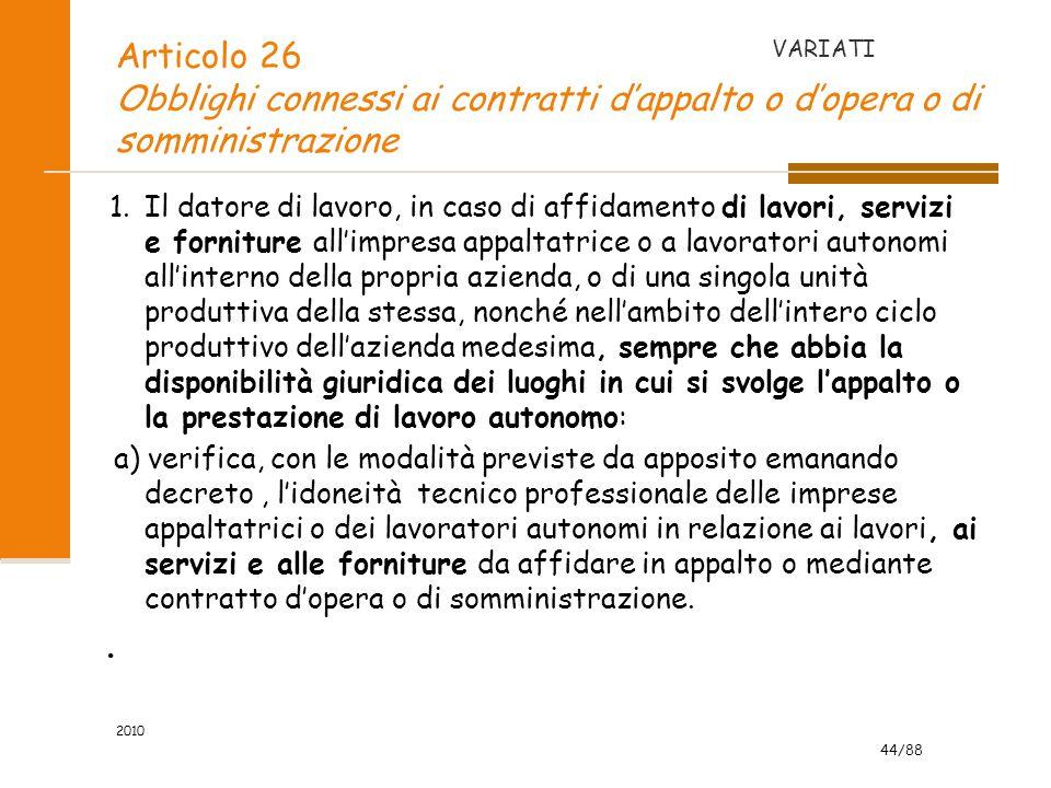 44/88 2010 Articolo 26 Obblighi connessi ai contratti d'appalto o d'opera o di somministrazione 1.Il datore di lavoro, in caso di affidamento di lavor