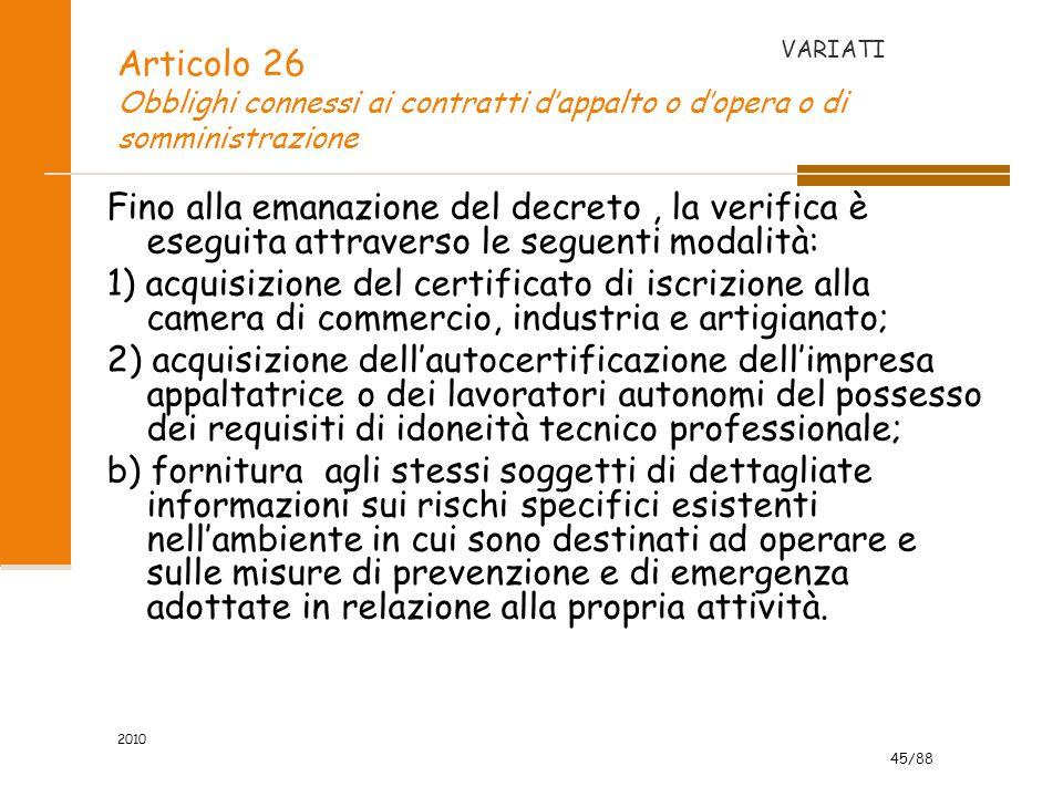 45/88 2010 Articolo 26 Obblighi connessi ai contratti d'appalto o d'opera o di somministrazione Fino alla emanazione del decreto, la verifica è esegui