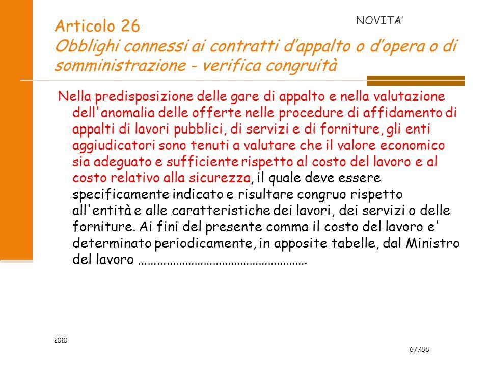 67/88 2010 Articolo 26 Obblighi connessi ai contratti d'appalto o d'opera o di somministrazione - verifica congruità Nella predisposizione delle gare