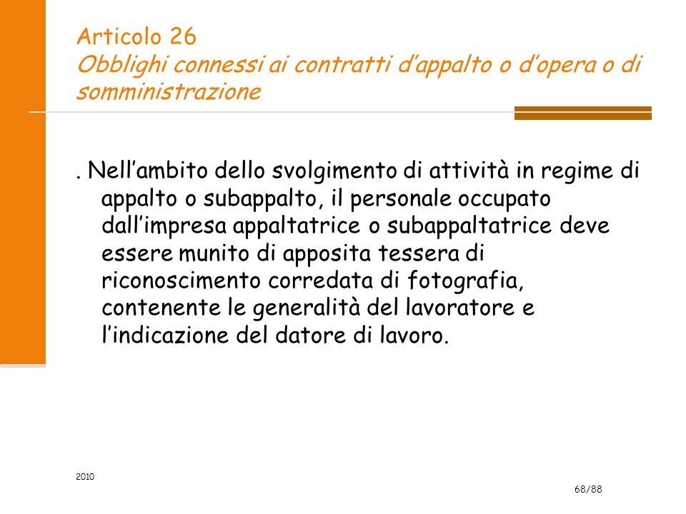 68/88 2010 Articolo 26 Obblighi connessi ai contratti d'appalto o d'opera o di somministrazione. Nell'ambito dello svolgimento di attività in regime d
