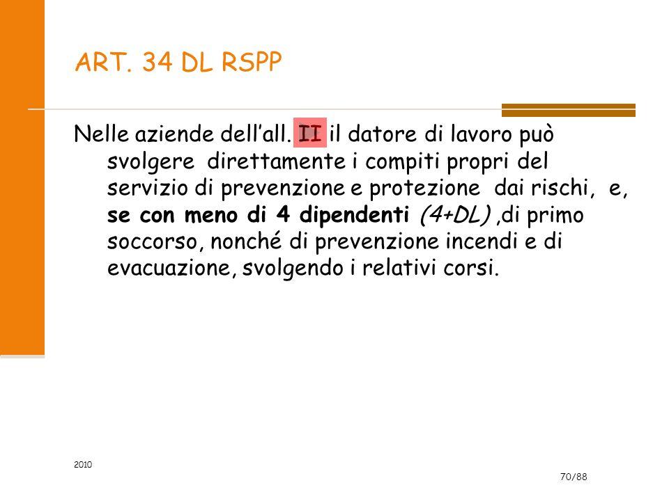 70/88 2010 ART. 34 DL RSPP Nelle aziende dell'all. II il datore di lavoro può svolgere direttamente i compiti propri del servizio di prevenzione e pro