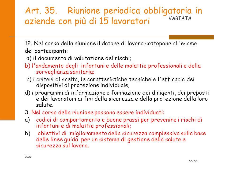 72/88 2010 Art. 35. Riunione periodica obbligatoria in aziende con più di 15 lavoratori 12. Nel corso della riunione il datore di lavoro sottopone all