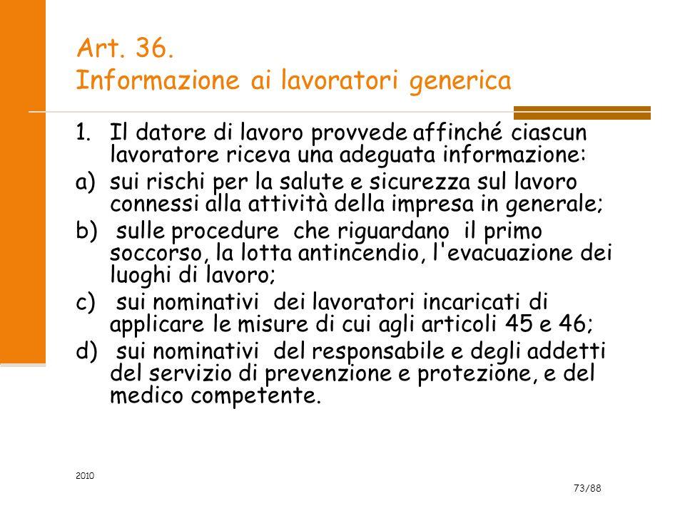 73/88 2010 Art. 36. Informazione ai lavoratori generica 1.Il datore di lavoro provvede affinché ciascun lavoratore riceva una adeguata informazione: a